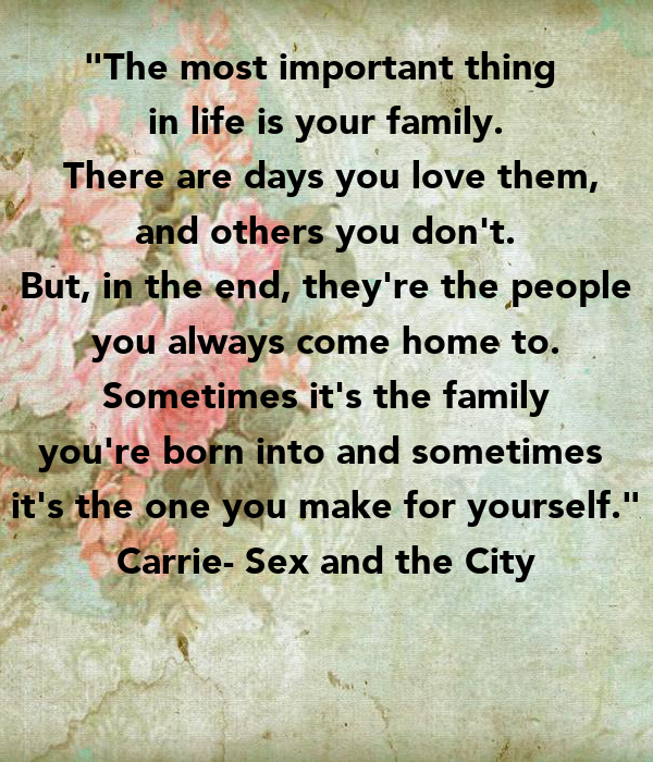 The Most Important Thing In Life Is Your Family There Are Days You