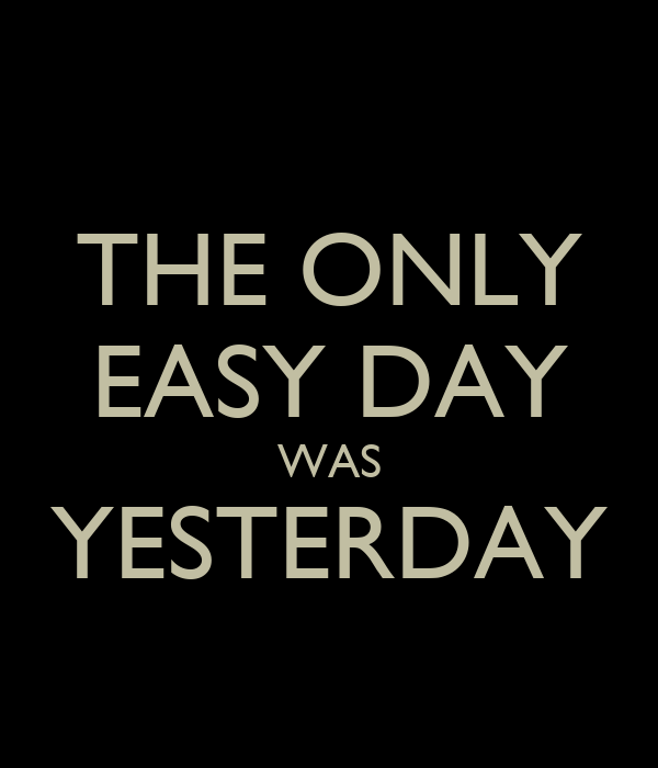 the-only-easy-day-was-yesterday--4.png
