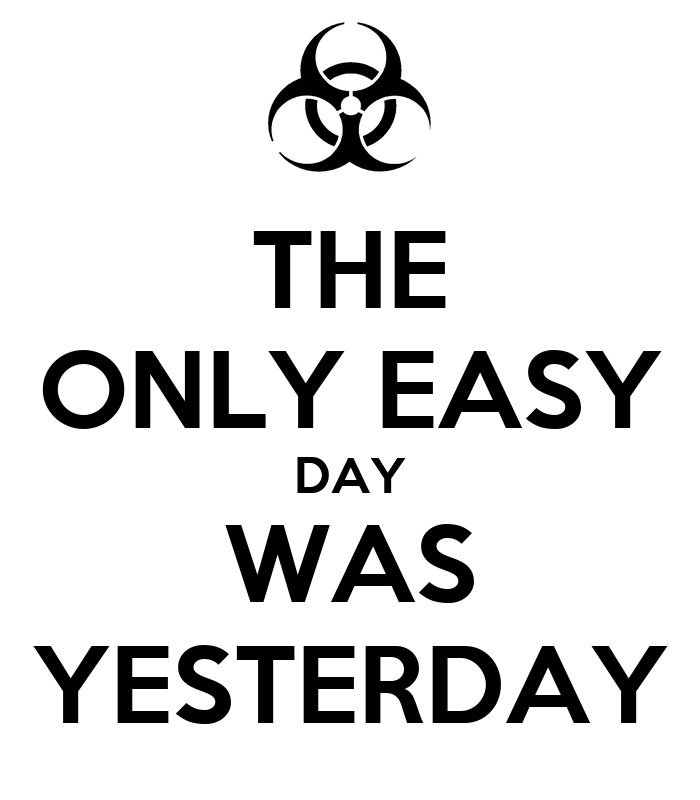 THE ONLY EASY DAY WAS YESTERDAY Poster | KLLO | Keep Calm ...