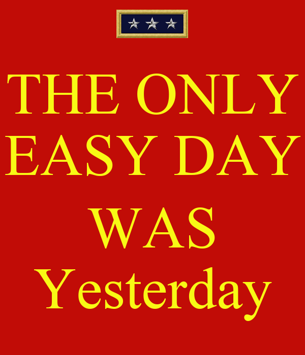 The Only Easy Day Was Yesterday Poster | www.imgkid.com ...