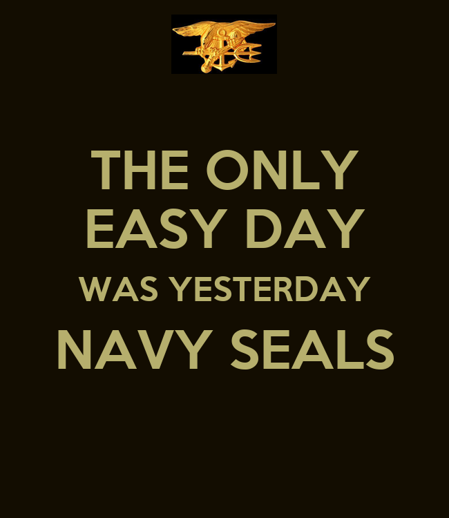 THE ONLY EASY DAY WAS YESTERDAY NAVY SEALS - KEEP CALM AND ...