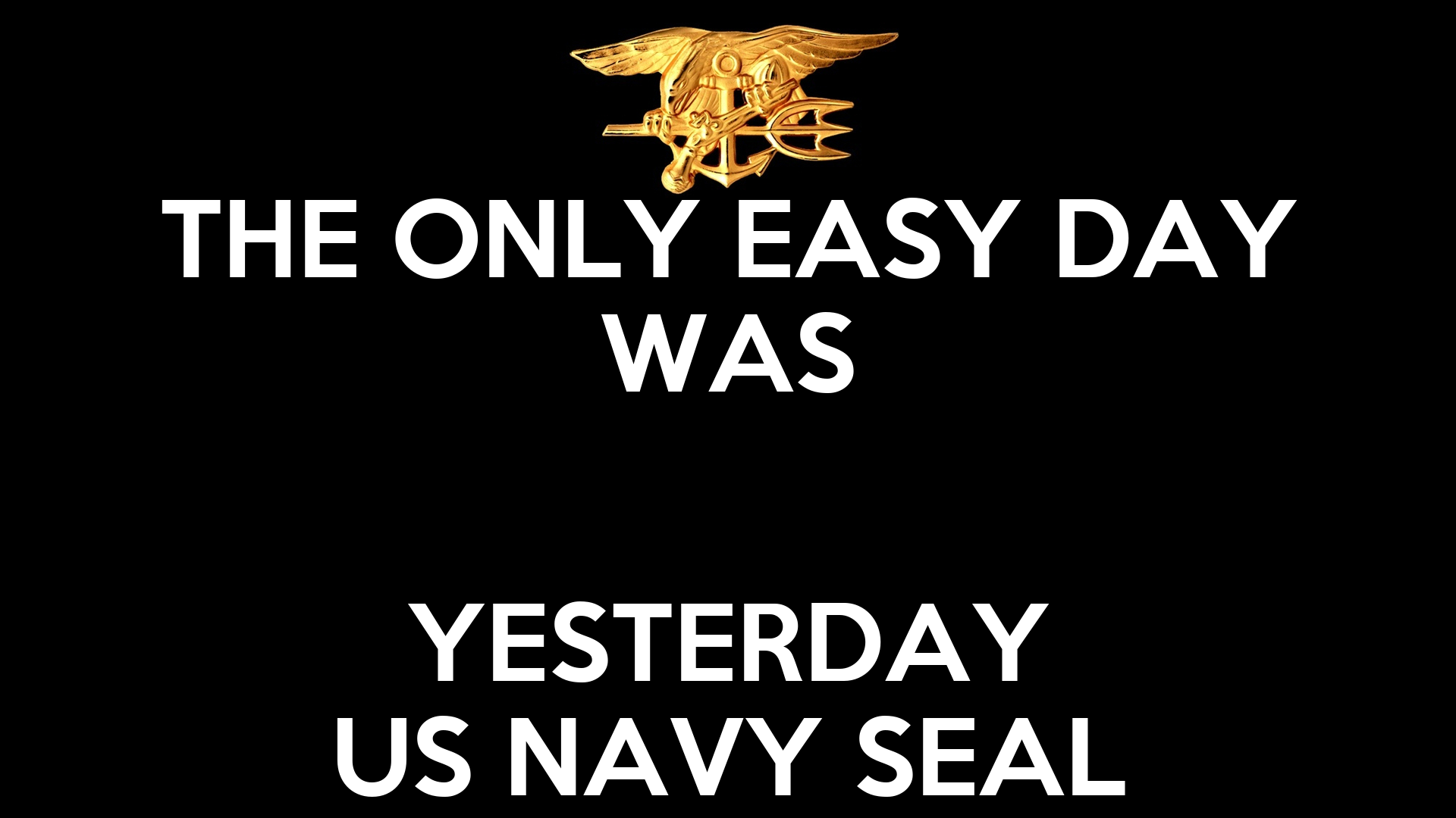 THE ONLY EASY DAY WAS YESTERDAY US NAVY SEAL Poster ...