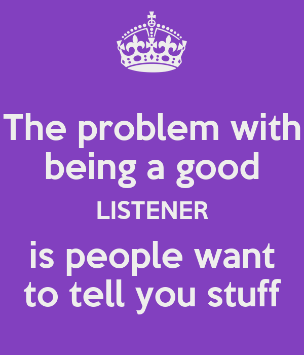 are you a good listener How to actually be a good listener getty 530 42 keys to successful communication with mary siegel so, don't presume you're a good listener, he says.