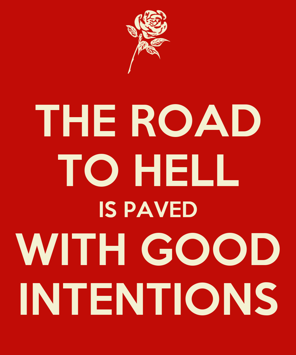 THE ROAD TO HELL IS PAVED WITH GOOD INTENTIONS Poster ...