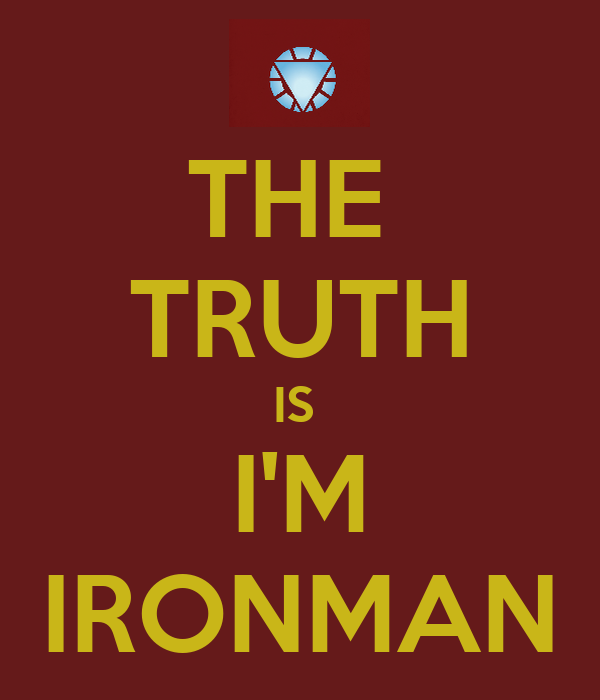 the-truth-is-i-m-ironman.png