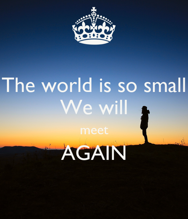 world is small we will meet