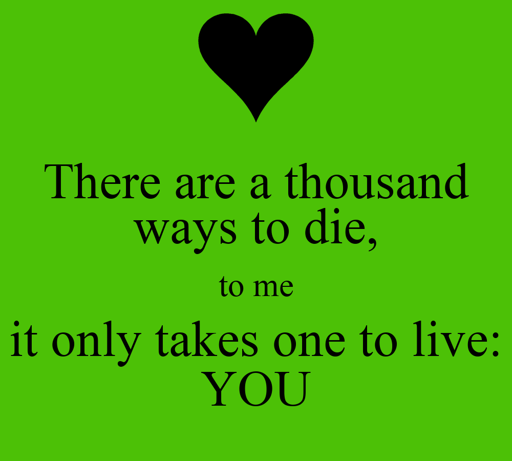 there-are-a-thousand-ways-to-die-to-me-it-only-takes-one-to-live-you ...