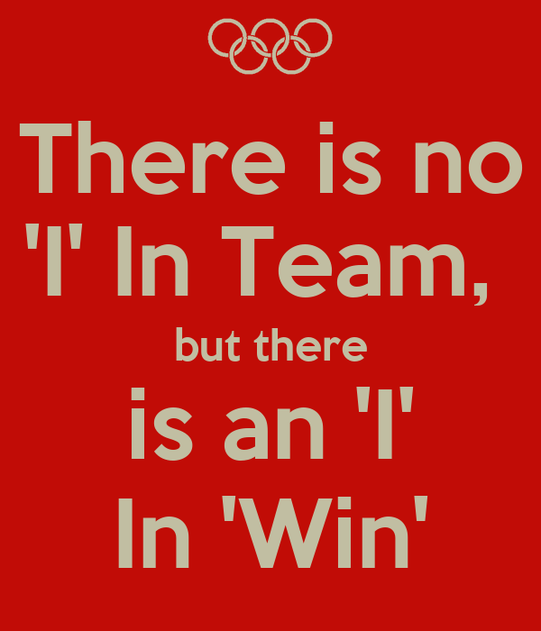 Motivational Quotes For Sports Teams: There Is No 'I' In Team, But There Is An 'I' In 'Win