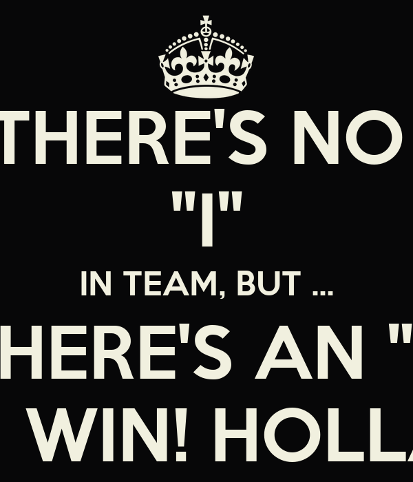 """Motivational Quotes For Sports Teams: THERE'S NO """"I"""" IN TEAM, BUT ... THERE'S AN """"I"""" IN WIN"""