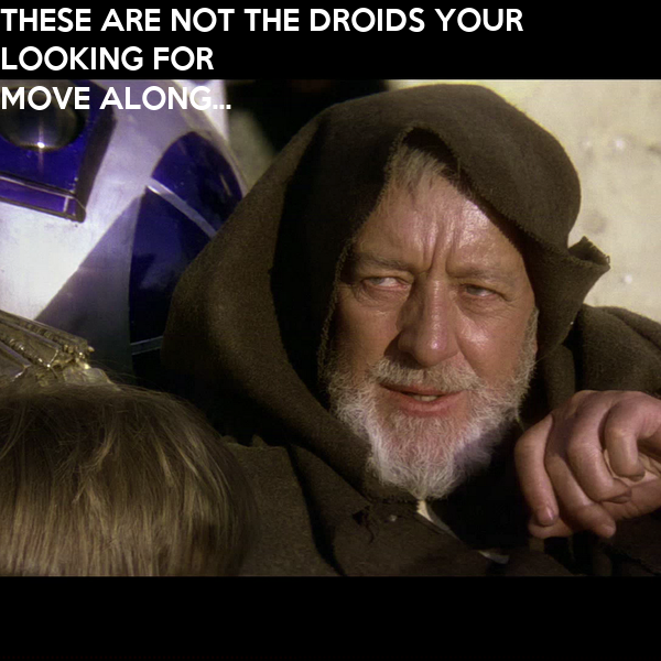 these-are-not-the-droids-your-looking-for-move-along.png