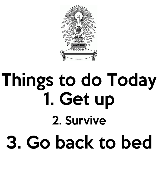 things to do today 1 get up 2 survive 3 go back to bed poster a keep calm o matic. Black Bedroom Furniture Sets. Home Design Ideas