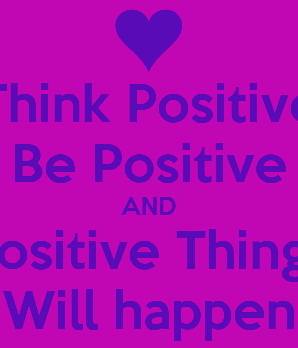 Think Positive Be Positive And Positive Things Will Happen Poster