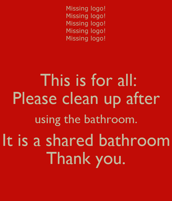 This Is For All: Please Clean Up After Using The Bathroom. It Is A Shared Bathroom Thank You