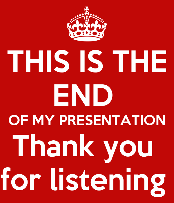 THIS IS THE END OF MY PRESENTATION Thank you for listening ...
