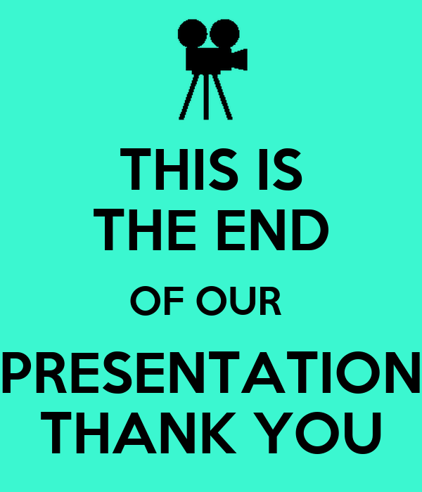 THIS IS THE END OF OUR PRESENTATION THANK YOU - KEEP CALM AND CARRY ON ...