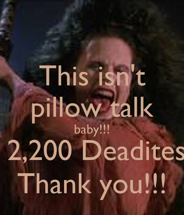 This Isn T Pillow Talk Baby 2 200 Deadites Thank You