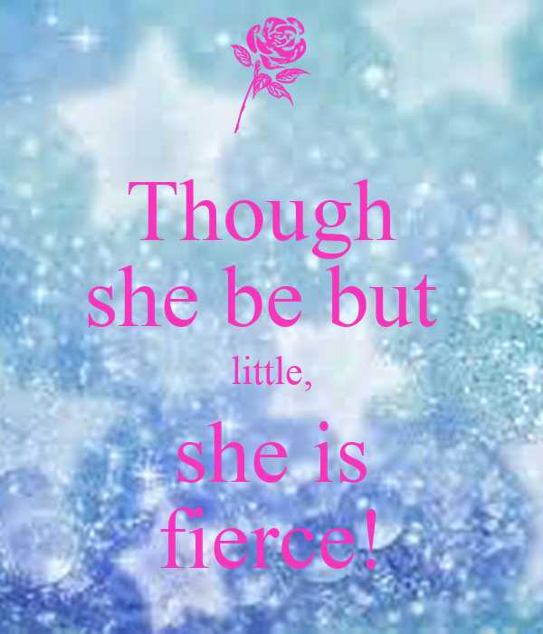 Though She Be But Little Is Fierce Poster