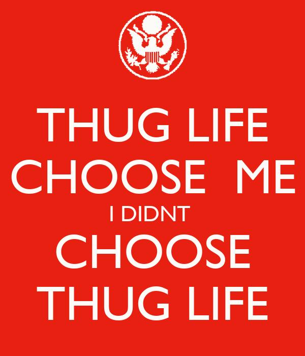 THUG LIFE CHOOSE ME I DIDNT CHOOSE THUG LIFEI Didnt Choose The Thug Life