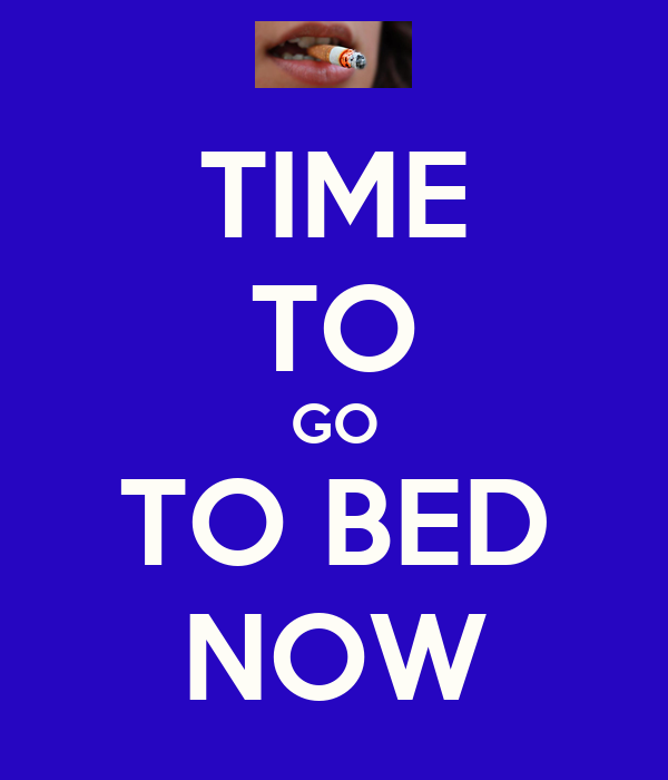 Time to go to bed now poster celina keep calm o matic for Best time of year for mattress sales