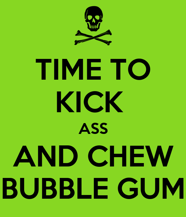 Urban Dictionary: its time to kickass and chew bubble gum