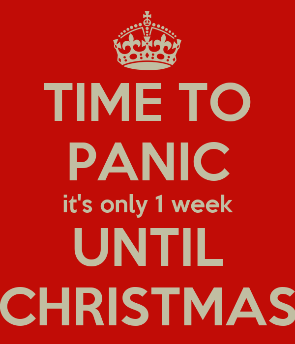Time To Panic It S Only 1 Week Until Christmas Poster