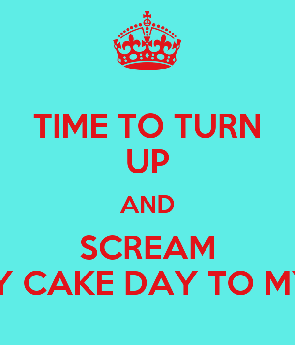 Time To Turn Up And Scream Happy Cake Day To My Ace Poster