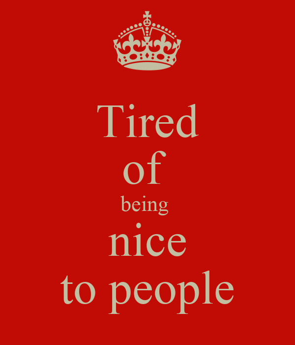Tired Of Being Nice To People Poster