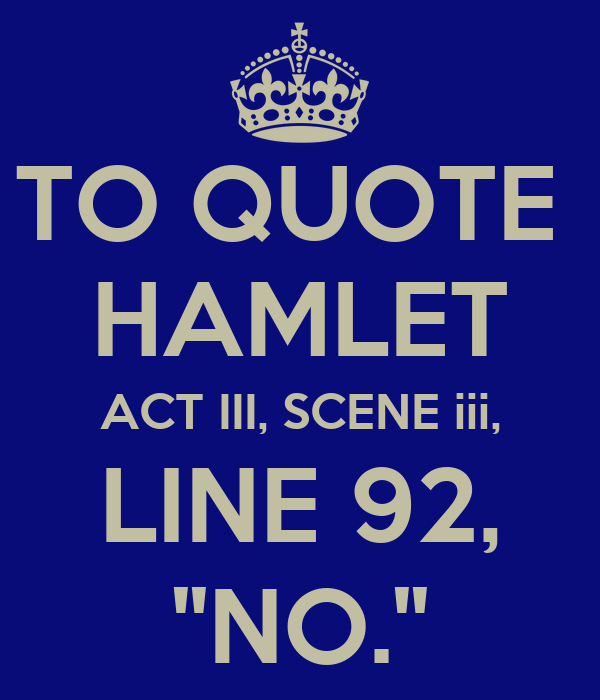 hamlet act 3 scene 1 to be Act 3 scene i scene i a room in the castle enter king claudius, queen gertrude, polonius, ophelia, rosencrantz, and guildenstern king claudius.