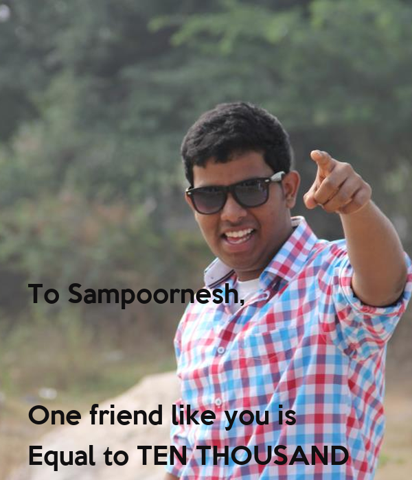 To Sampoornesh, One Friend Like You Is Equal To TEN