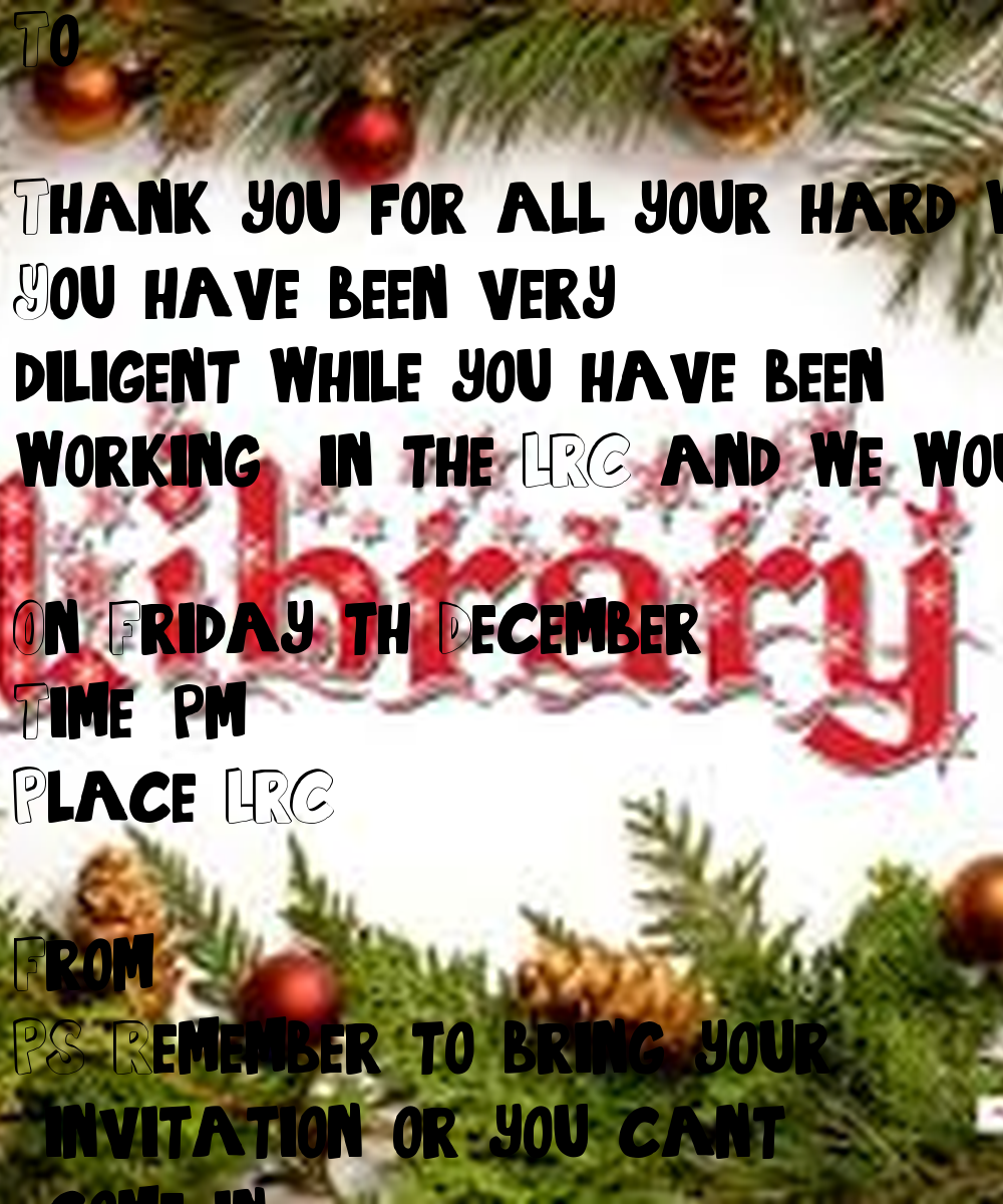 to thank you for all your hard work and dedication this term you to thank you for all your hard work and dedication this term you have been very diligent while you have been working in the lrc and we would like to invite
