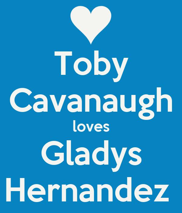 - toby-cavanaugh-loves-gladys-hernandez