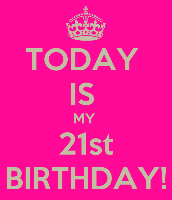 TODAY IS MY 21st BIRTHDAY! Poster
