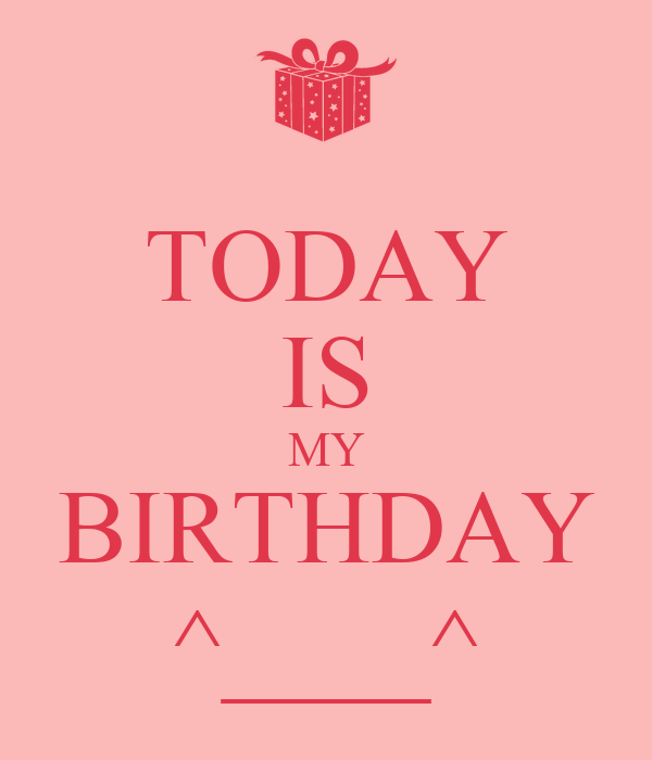 today is my birthday This is definitely hilarious lol today is my birthday and i wasn't even fully aware of it until people started wishing me i'm still not fully.