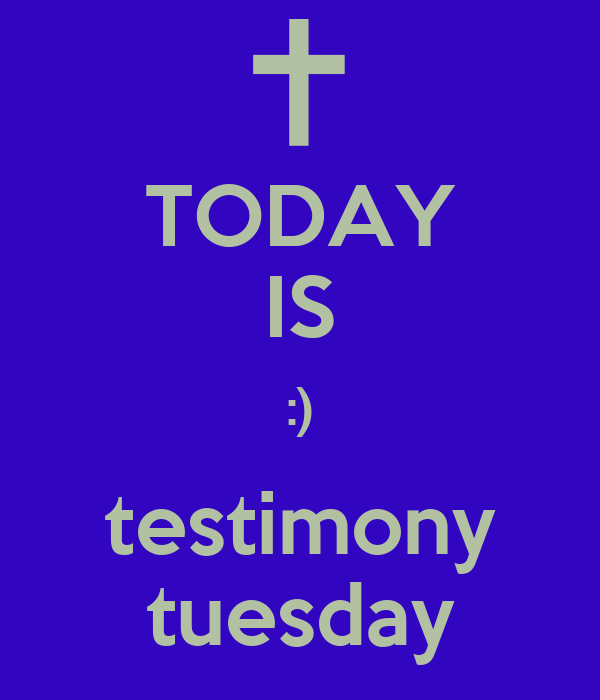 TODAY IS :) Testimony Tuesday Poster