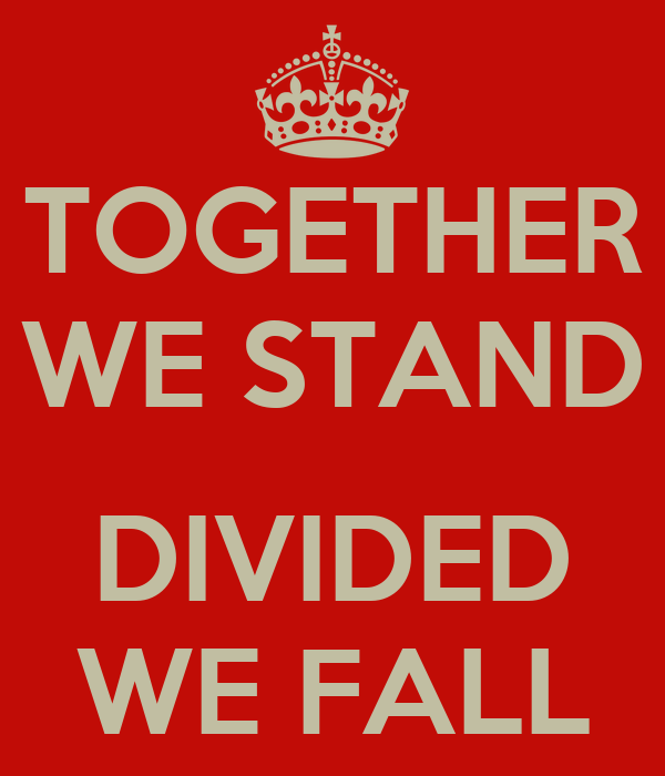 united we stand divided we fall United we stand, divided we fall - aesop quotes from brainyquotecom.