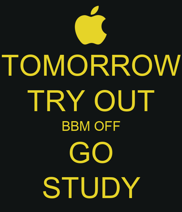 TOMORROW TRY OUT BBM OFF GO STUDY - KEEP CALM AND CARRY ON Image