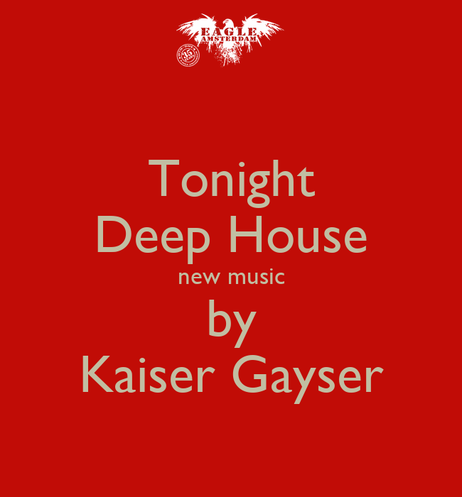 Tonight deep house new music by kaiser gayser poster for Recent house music