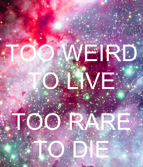 TOO WEIRD TO LIVE TOO RARE TO DIE Poster | kay | Keep Calm ...