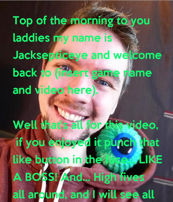 Top Of The Morning To You Laddies My Name Is Jacksepticeye And