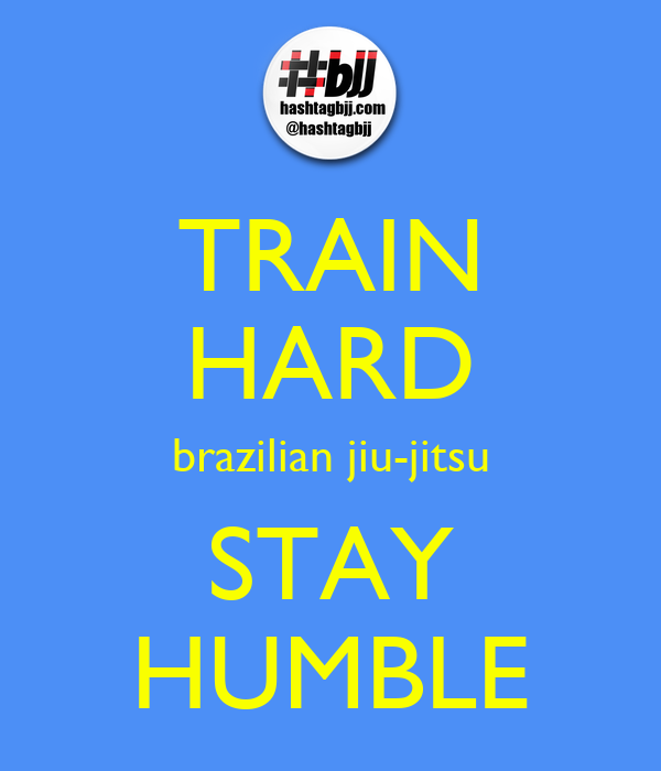 Train Hard Brazilian Jiu Jitsu Stay Humble Keep Calm And