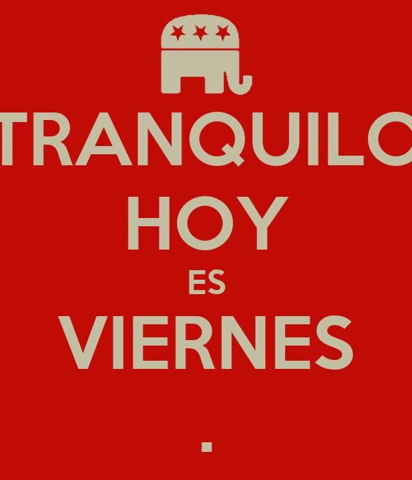 Tranquilo Hoy Es Viernes Poster Fedecoop Keep Calm O Matic