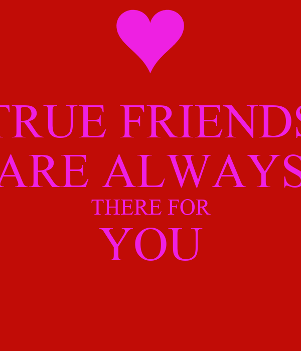 a true friend is always there Best friends always there for you quotes - 1 a best friend isn't someone who's just always there for you it's someone who understands you a bit more than you understand yourself read more.