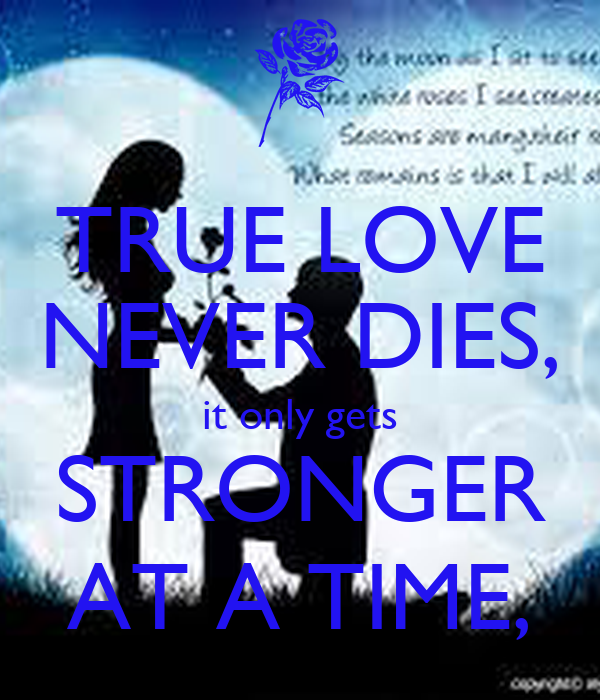 True Love Never Dies It Only Gets Stronger At A Time Poster