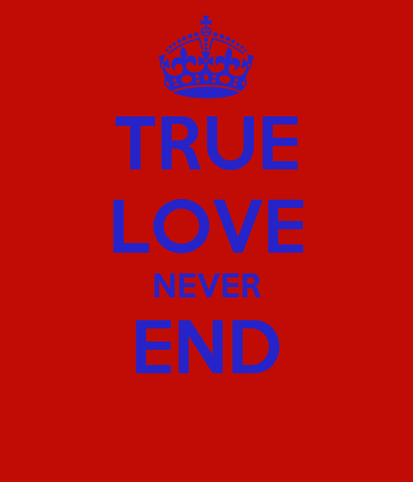 True Love Never End Wallpaper : TRUE LOVE NEVER END - KEEP cALM AND cARRY ON Image Generator