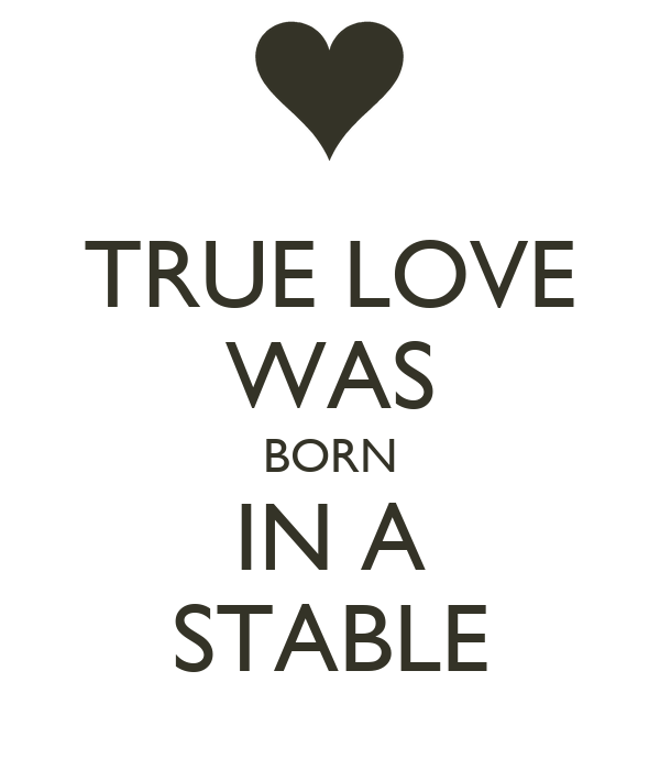 True Love Was Born In A Stable Poster Jnyman Keep Calm O Matic