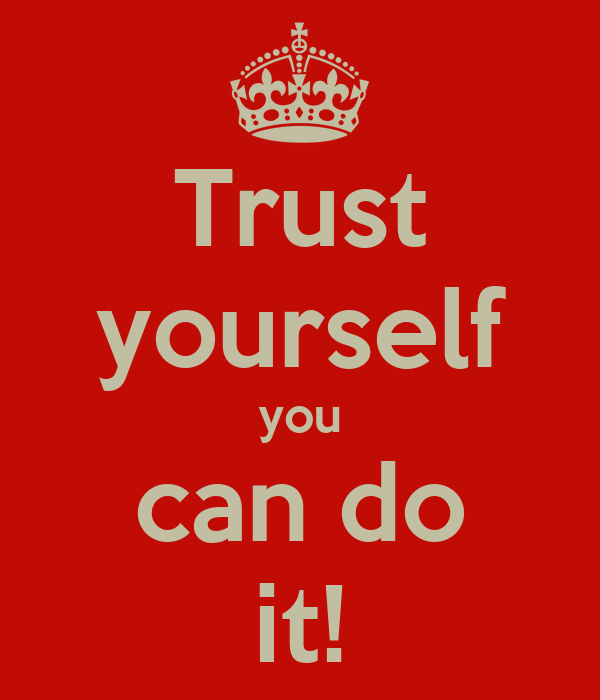 Trust yourself you can do it poster aicha keep calm o matic trust yourself you can do it solutioingenieria Images