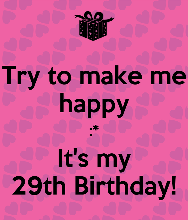 Try To Make Me Happy :* It's My 29th Birthday! Poster