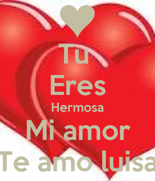 tu eres hermosa mi amor te amo luisa keep calm and carry