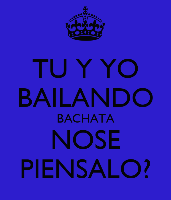 Iphone wallpaper keep calm - Tu Y Yo Bailando Bachata Nose Piensalo Keep Calm And