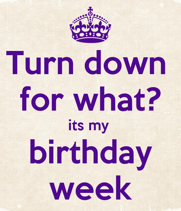 Turn Down For What Its My Birthday Week Poster Bryan Keep Calm
